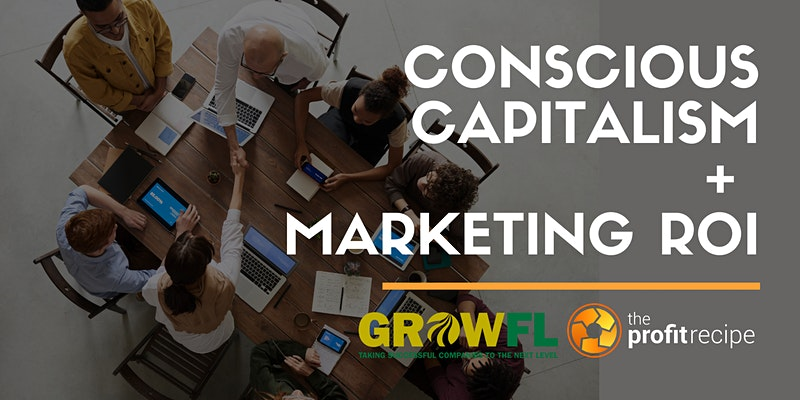 Conscious Capitalism + Marketing ROI